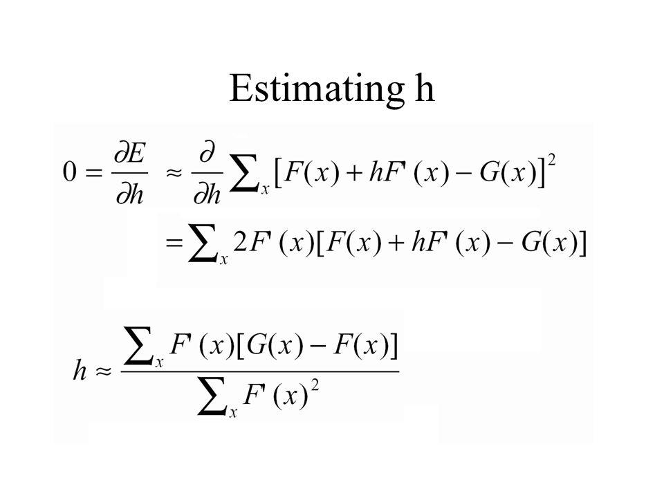 Estimating h E = 0   x[F(x) + h F'(x) -G(x)]2 h h